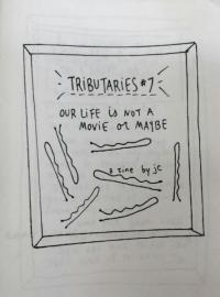 Tributaries #7 One Life Is Not a Movie or Maybe