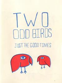 Two Odd Birds Just the Good Times