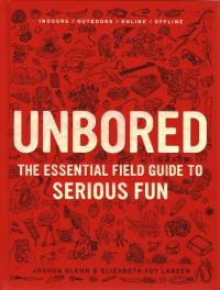Unbored Essential Field Guide to Serious Fun