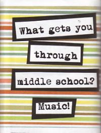 What Gets You Through Middle School Music