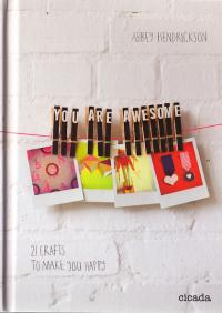 You Are Awesome 21 Crafts to Make You Happy
