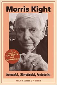 Morris Kight: Humanist, Liberationist, Fantabulist: A Story of Gay rights and Gay Wrongs