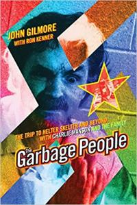 The Garbage People: The Trip to Helter Skelter and Beyond with Charlie Manson and The Family