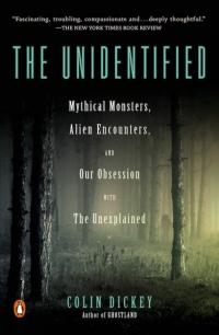 Unidentified: Mythical Monsters, Alien Encounters, and Our Obsession with the Unexplained