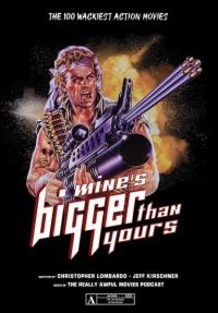 Mine's Bigger Than Yours: The 100 Wackiest Action Movies