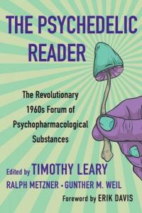 the Psychedelic Reader: Classic Selections from the Psychedelic Review Revolutionary 1960's Forum of Psychopharmacological Substances