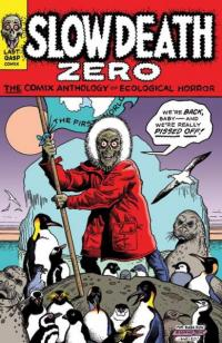 Slow Death Zero: The Comix Anthology of Ecological Horror