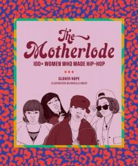 Motherlode: 100+ Women Who Made Hip-Hop