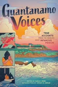 Guantanamo Voices: An Anthology: True Accounts from the World's Most Infamous Prison