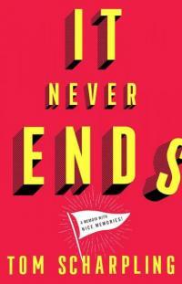 It Never Ends: A Memoir with Nice Memories!