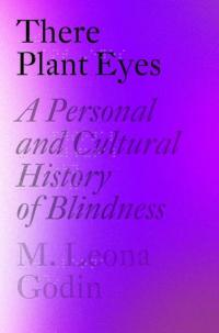 There Plant Eyes : A Personal and Cultural History of Blindness