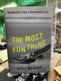 Most Fun Thing: Dispatches from a Skateboard Life