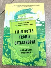 Field Notes from a Catastrophe: Man, Nature, and Climate Change