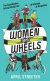 Women on Wheels: The Scandalous Untold Histories of Women in Bicycling