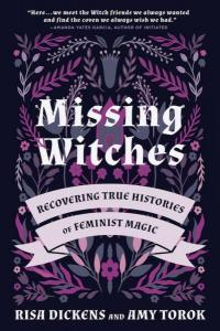 Missing Witches: Recovering True Histories of Feminist Magic