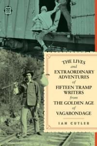 Lives and Extraordinary Adventures of Fifteen Tramp Writers from the Golden Age of Vagabondage
