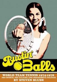 Bustin' Balls: World Team Tennis 1974-1978, Pro Sports, Pop Culture and Progressive Politics