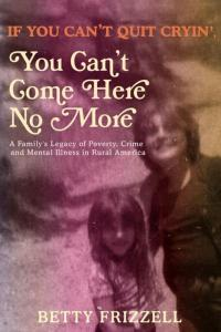If You Can't Quit Cryin', You Can't Come Here No More: A Family's Legacy of Poverty, Crime and Mental Illness in Rural America