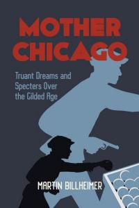 Mother Chicago: Truant Dreams and Specters Over the Gilded Age