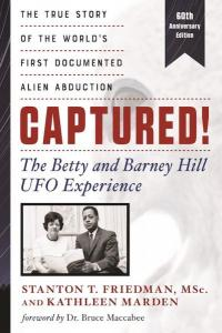 Captured! The Betty and Barney Hill UFO Experience (60th Anniversary Edition): The True Story of the World's First Documented Alien Abduction