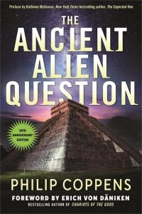 Ancient Alien Question, 10th Anniversary Edition: An Inquiry Into the Existence, Evidence, and Influence of Ancient Visitors