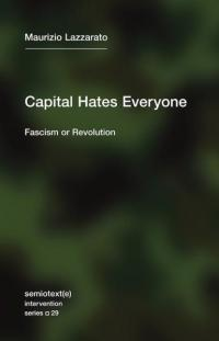 Capital Hates Everyone: Fascism or Revolution
