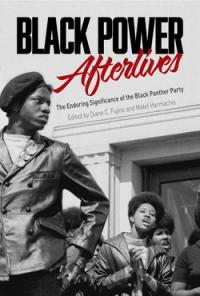Black Power Afterlives The Enduring Significance of the Black Panther Party