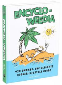 Encyclo-Weedia: 420 Smokes: The Ultimate Stoner Lifestyle Guide