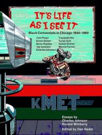 It's Life as I See it: Black Cartoonists in Chicago, 1940 - 1980