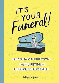 It's Your Funeral!: Plan the Celebration of a Lifetime Before It's Too Late