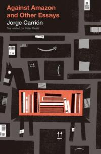 Against Amazon and Other Essays