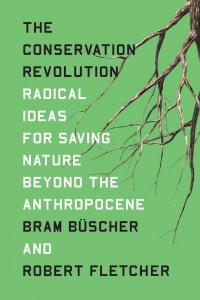 Conservation Revolution: Radical Ideas for Saving Nature Beyond the Anthropocene