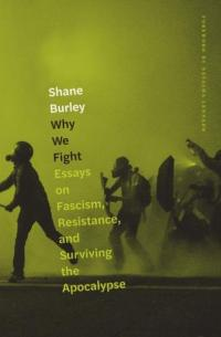 Why We Fight: Essays on Fascism, Resistance, and Surviving the Apocalypse
