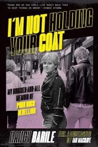 I'M NOT HOLDING YOUR COAT: My Bruises-and-All Memoir of Punk Rock Rebellion