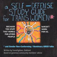 A Self Defense Study Guide for Trans Women and Gender Non-Conforming / Nonbinary AMAB Folks