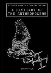 Bestiary of the Anthropocene: Hybrid Plants, Animals, Minerals, Fungi, and Other Specimens