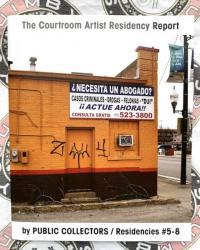 Courtroom Artist Residency Report Residencies #5-#8