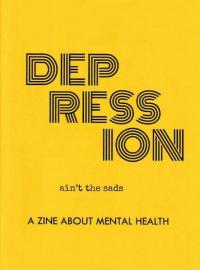 Depression Ain't the Sads: A Zine About Mental Health