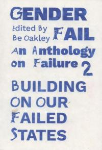 Genderfail: An Anthology on Failure 2: Building on our Failed States