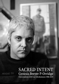 Genesis Breyer P-Orridge: Sacred Intent: Conversations with Carl Abrahamsson 1986-2019