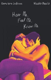 Hear Me, Feel Me, Know Me.
