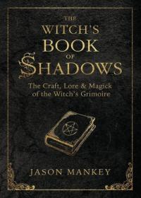 Witch's Book of Shadows the Craft Lore and Magick of the Withcs Grimoire