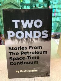 Two Ponds: Stories From Petroleum Space Time Continuum