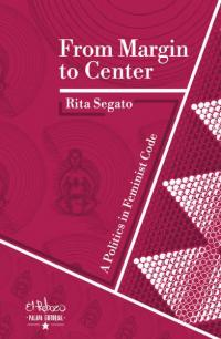 From Margin to Center: A Politics In Feminist Code