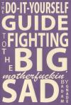 Do It Yourself Guide to Fighting the Big Motherfuckin Sad
