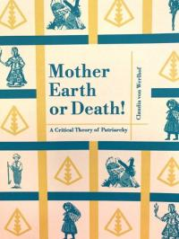 Mother Earth or Death! A Critical Theory of Patriarchy