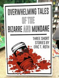 Overwhelming Tales of the Bizarre and Mundane