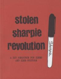 Stolen Sharpie Revolution: A DIY Resource For zines and Zine Culture, Sixth Edition