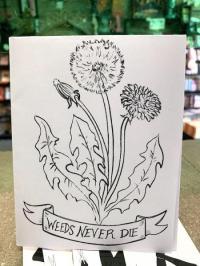 Weeds Never Die